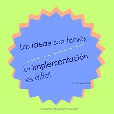 """Frases de Marketing. """"Las ideas son fáciles. La implementación es difícil"""". Guy Kawasaki. Frases famosas. Citas de famosos."""