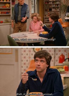 That 70's Show: love and entirely relate to Eric's awesome sarcasm.