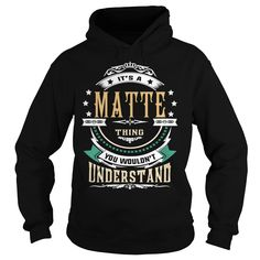 MATTE  Its a MATTE Thing You Wouldn't Understand  T Shirt Hoodie Hoodies YearName Birthday https://www.sunfrog.com/Names/111014648-338772676.html?46568