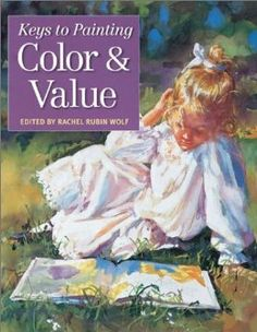 Amazon.com: Color and Value (Keys to Painting) (9781581801903): Rachel Rubin Wolf: Books