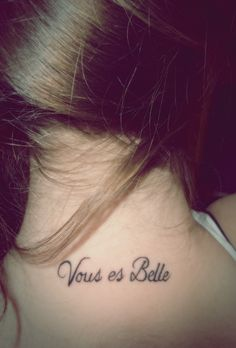 """Vous es Belle"" You are beautiful in French, tattoo"