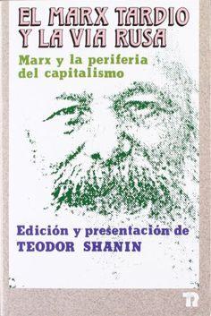 El Marx tardío y la vía rusa : Marx y la periferia del capitalismo / edición y presentación de Teodor Shanin