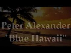 Peter Alexander - Blue Hawaii - YouTube