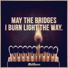 May The Bridges I Burn Light The Way life quotes life life quotes and sayings life inspiring quotes life image quotes