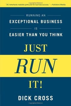 Just Run It! Running an Exceptional Business Is Easier Than You Think by Dick Cross, http://www.amazon.com/dp/1937134008/ref=cm_sw_r_pi_dp_3iDyqb1SCXPXS
