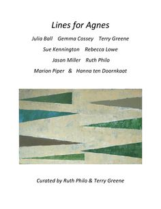 A publication accompanying the exhibition 'Lines for Agnes' 9 Contemporary Painters: Julia Ball, Gemma Cossey, Terry Greene, Sue Kennington, Rebecca Lowe, Jason Miller, Ruth Philo, Marion Piper & Hanna ten Doornkaat at St Marylebone Parish Church, London, 2015