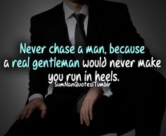 Never chase a man.cause a real gentleman would never make you run in heels.    Check More #Quote at http://sumnanquotes.com/random #SumNanQuotes