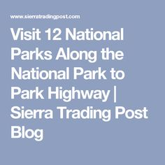 Visit 12 National Parks Along the National Park to Park Highway | Sierra Trading Post Blog