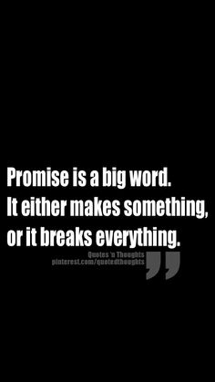 Promise is a big word. It either makes something, or it breaks everything.