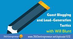 TSE 102: Guest Blogging and Lead-Generation Tactics with Will Blunt of Blogger Sidekick www.360entrepreneur.net/episode102 #blogging #bloggingtips #leadgeneration Top Entrepreneurs, Lead Generation, Online Marketing, Blogging, Author, Writers