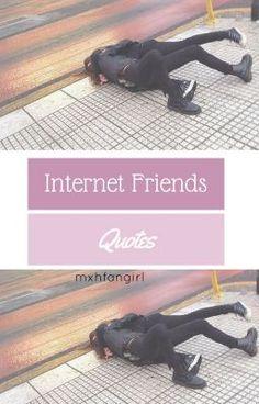 Internet Friends Quotes. #wattpad #posie