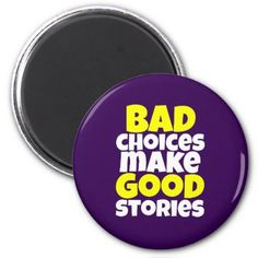 Bad Choices Make Good Stories Funny Magnet - humor funny fun humour humorous gift idea