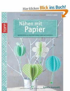 Nähen mit Papier: Wundervolle Dekorationen und Accessoires: Amazon.de: Annika Flebbe: Bücher