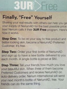 Nerium can be free each month with the 3UR Free program.   It's so simple and sharing your real results will get your friends wanting to find out more.   Order at gjandrp.nerium.com