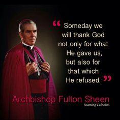 """Someday we will thank God...."" - Ven. Fulton J. Sheen"