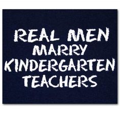 Real men marry teachers - and help them set up & take down their classrooms each year.