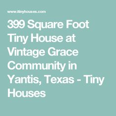 399 Square Foot Tiny House at Vintage Grace Community in Yantis, Texas - Tiny Houses