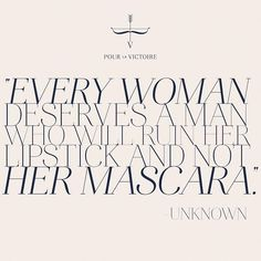 All I'm going to say is I've known some women who deserved to have more ruined than their mascara.