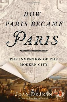 How Paris Became Paris: The Invention of the Modern City by Joan DeJean, http://www.amazon.com/dp/1608195910/ref=cm_sw_r_pi_dp_W.zJtb014ZDMQ