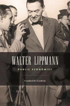 Walter Lippmann : public economist / Craufurd D. Goodwin.