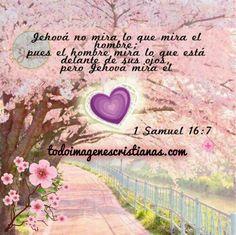 Dios mira es el corazón. ..