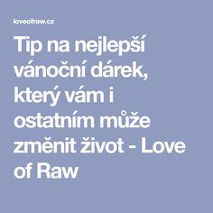Tip na nejlepší vánoční dárek, který vám i ostatním může změnit život - Love of Raw