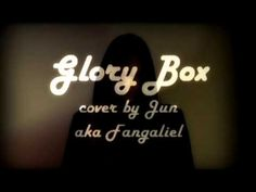Glory Box Cover by Jun aka Fangaliel