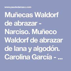 Muñecas Waldorf de abrazar - Narciso. Muñeco Waldorf de abrazar de lana y algodón. Carolina García - Editorial Pau de Damasc