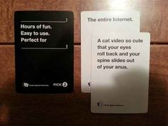 This 100% accurate description of the internet. | 21 Hilarious, Awkward, And Painful Rounds Of Cards Against Humanity