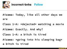 Aizawa: Today, like all other days we are Class *dejected* watching a movie Aizawa: Exactly. Class a bitch is tired Aizawa: *going into his sleeping bag* a bitch is tired - iFunny :) My Academia, Boku No Hero Academia Funny, Boko No Hero Academia, My Hero Academia Episodes, My Hero Academia Memes, Hero Academia Characters, My Hero Academia Manga, Punch Man, Aizawa Shouta