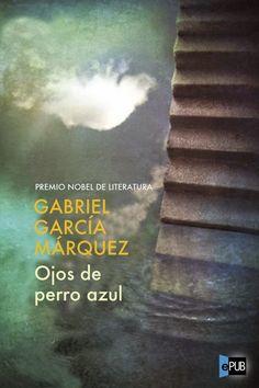 OJOS DE PERRO AZUL ~ Dossier  Sinopsis: Estos relatos tempranos de Gabriel García Márquez fueron escritos y publicados entre 1947 y 1955, aunque, como libro, Ojos de perro azul no aparecería hasta 1974, cuando el escritor ya había publicado otros dos libros de relatos y cuatro novelas, de las que la última, Cien años de soledad, le proporcionaría su primer gran éxito internacional.
