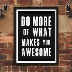 Do More of What Makes you Awesome http://www.notonthehighstreet.com/themotivatedtype/product/do-more-of-what-makes-you-awesome-typography-print @notonthehighst #notonthehighstreet
