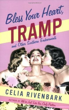 Bless Your Heart, Tramp: And Other Southern Endearments by Celia Rivenbark, http://www.amazon.com/dp/0312343426/ref=cm_sw_r_pi_dp_dFDDpb0F36PD3