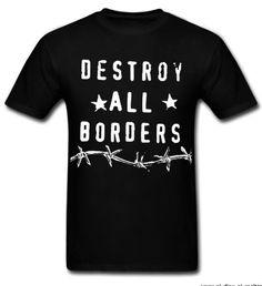 """Destroy All Borders"" Protest / Activism T-Shirt ( #Anarchism #Revolution )"