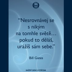 Nesrovnávej se s nikým na tomhle světě. Pokud to uděláš, urazíš sám sebe. Bill Gates Motivational Quotes, Inspirational Quotes, Story Quotes, Light Of Life, Co Parenting, Bill Gates, Psychopath, Motto, True Stories