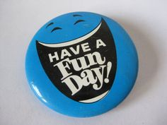 Have a Fun Day Pin Back Button Vintage by vintagejewelryalcove, $5.50