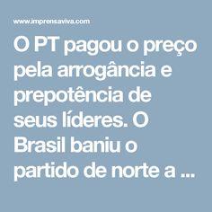 O PT pagou o preço pela arrogância e prepotência de seus líderes. O Brasil baniu o partido de norte a sul | Imprensa Viva
