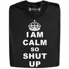 I Am Calm So Shut Up Keep Calm Funny Design T-Shirts And Hoodies