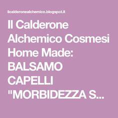 """Il Calderone Alchemico Cosmesi Home Made: BALSAMO CAPELLI """"MORBIDEZZA SETOSA"""" (Gabriella A.)"""