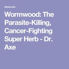 Wormwood: The Parasite-Killing, Cancer-Fighting Super Herb - Dr. Axe