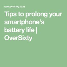 Tips to prolong your smartphone's battery life | OverSixty