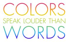 "colored-by:    ""Colors speak louder than words.""  Color Quote #10"