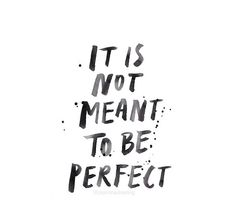 """""""It is not meant to be perfect"""" Jasmine Dowling <3"""