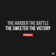 """The Harder The Battle The sweeter the victory. """"https://www.gymaholic.co """""""