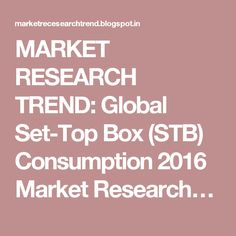 MARKET RESEARCH TREND: Global Set-Top Box (STB) Consumption 2016 Market…
