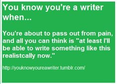 Your know your're a writer when...
