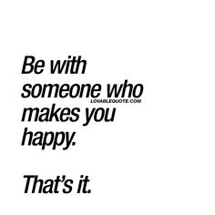 Be with someone who makes you happy. That's it. ❤ #happiness #relationshipsquotes #relationshipgoals www.lovablequote.com