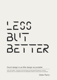 LESS BUT BETTER Design- Another example of the Gestalt Theory Closure where our mind recognizes and fills in the gaps to complete the typography of the design.