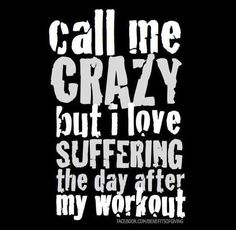 motivation Fitness Humor Call me crazy, but I love suffering the day after my workout. Fitness Humor, Gym Humor, Fitness Motivation Quotes, Workout Humor, Health Fitness, Workout Quotes, Crossfit Quotes, Workout Fitness, Funny Fitness