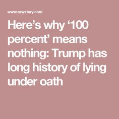 Here's why '100 percent' means nothing: Trump has long history of lying under oath